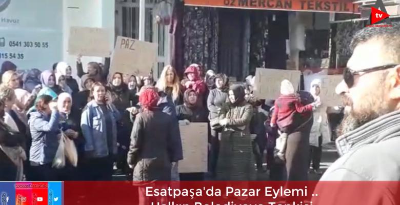 ESATPAŞA PAZAR EYLEMİNDE BATTAL İLGEZDİ'YE TEPKİ .